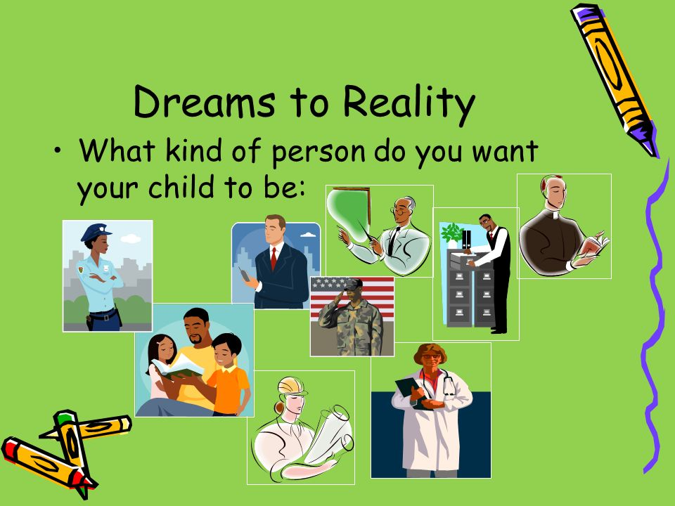 DRAFT Dreams to Reality What kind of person do you want your child to be:
