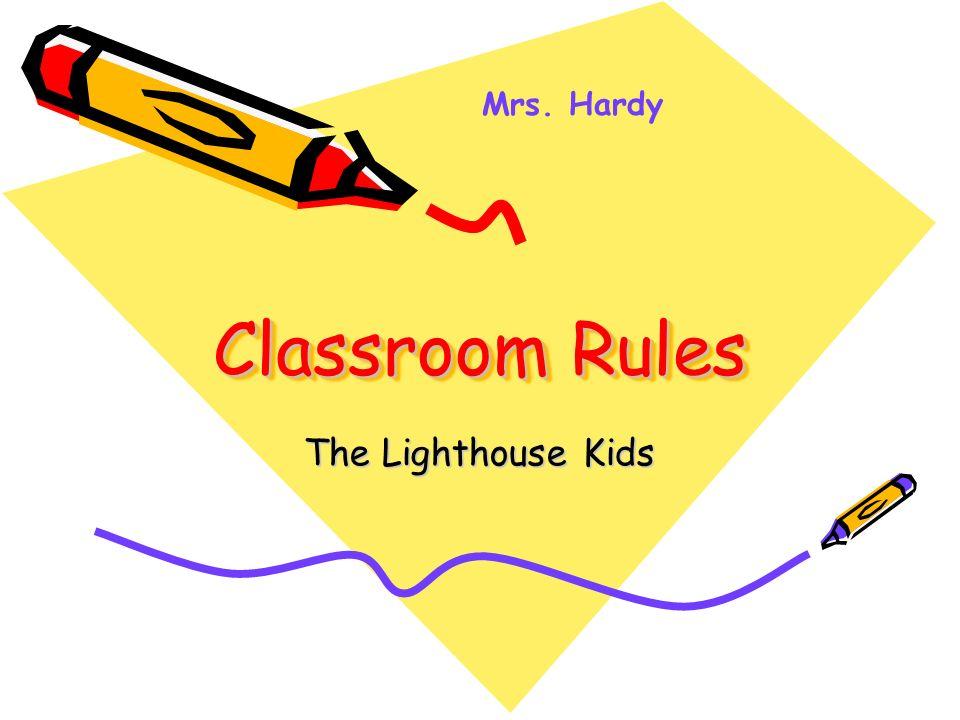 Classroom Rules The Lighthouse Kids Mrs. Hardy