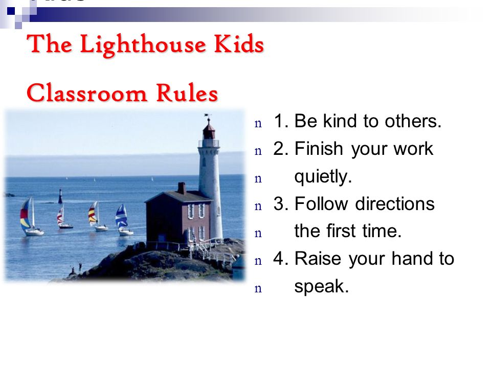 The Lighthouse Kids n 1.Be kind to others. n 2. Finish your work n quietly.