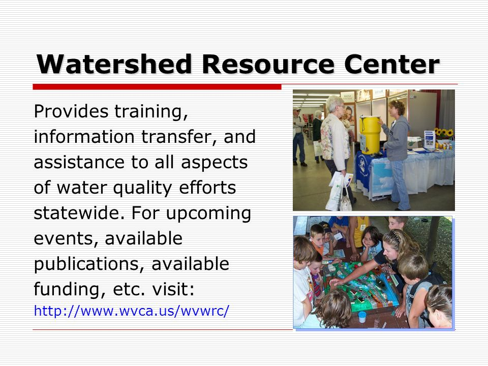 Watershed Resource Center Provides training, information transfer, and assistance to all aspects of water quality efforts statewide. For upcoming even
