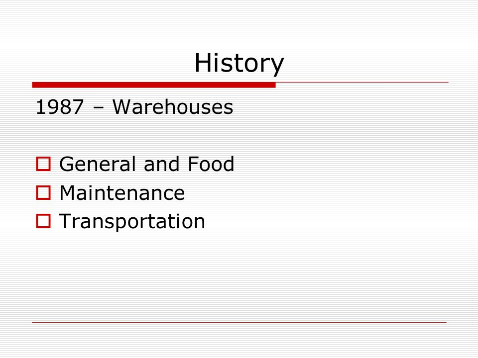 History 1987 – Warehouses General and Food Maintenance Transportation