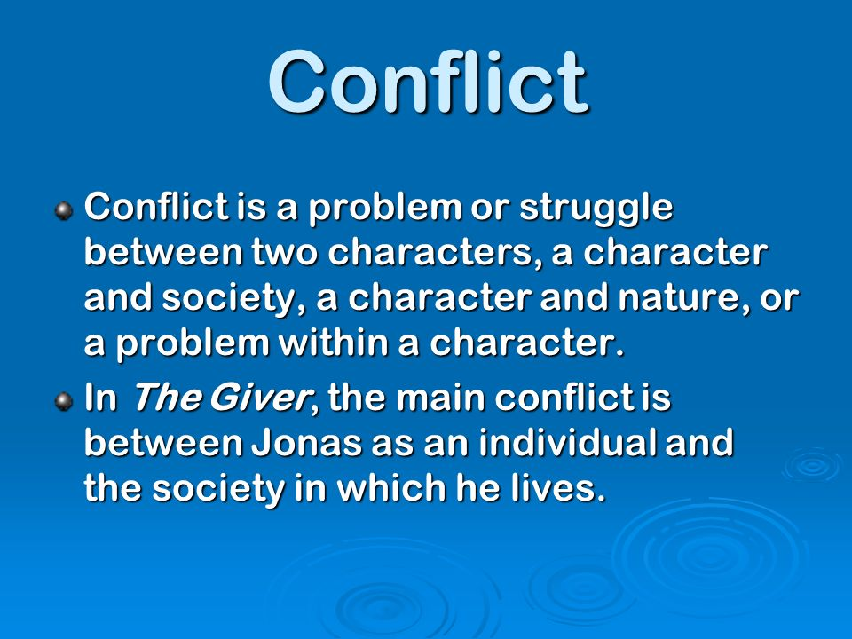 Conflict Conflict is a problem or struggle between two characters, a character and society, a character and nature, or a problem within a character. I