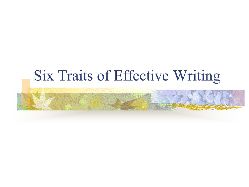 Six Traits of Effective Writing