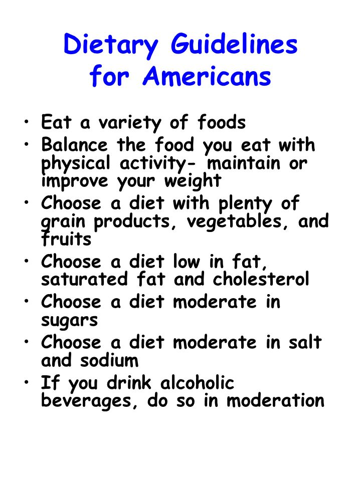 Dietary Guidelines for Americans Eat a variety of foods Balance the food you eat with physical activity- maintain or improve your weight Choose a diet