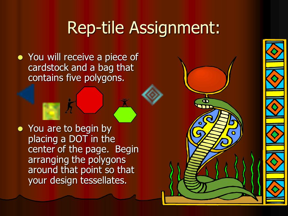 Rep-tile Assignment: You will receive a piece of cardstock and a bag that contains five polygons. You will receive a piece of cardstock and a bag that