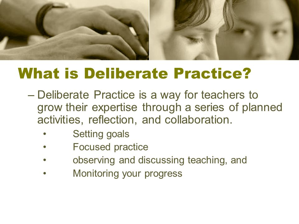 What is Deliberate Practice.