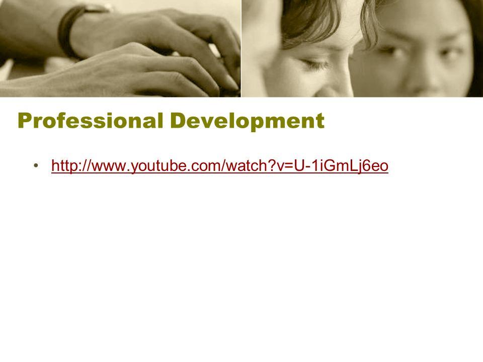 Professional Development http://www.youtube.com/watch v=U-1iGmLj6eo