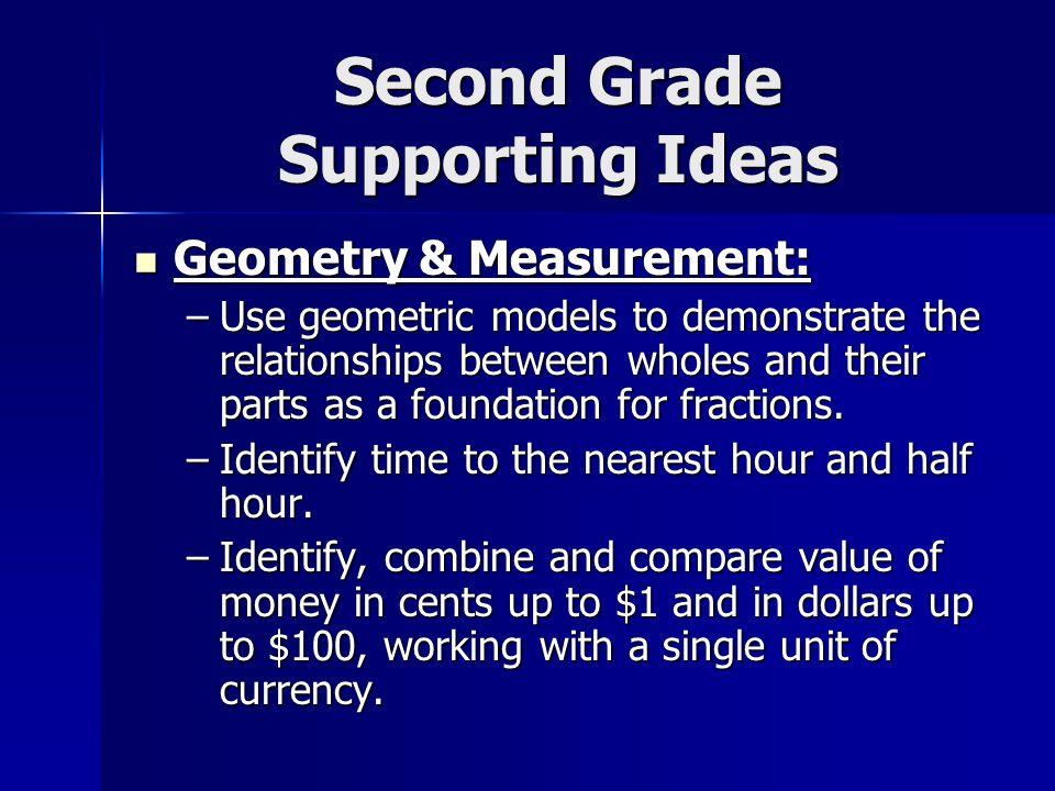Second Grade Supporting Ideas Geometry & Measurement: Geometry & Measurement: –Use geometric models to demonstrate the relationships between wholes an