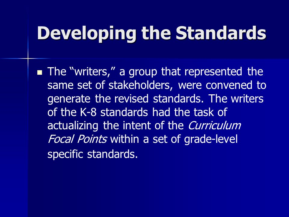 Developing the Standards The writers, a group that represented the same set of stakeholders, were convened to generate the revised standards. The writ