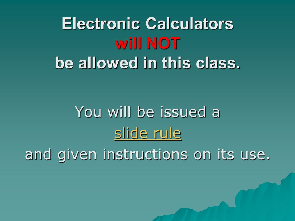 Electronic Calculators will NOT be allowed in this class.