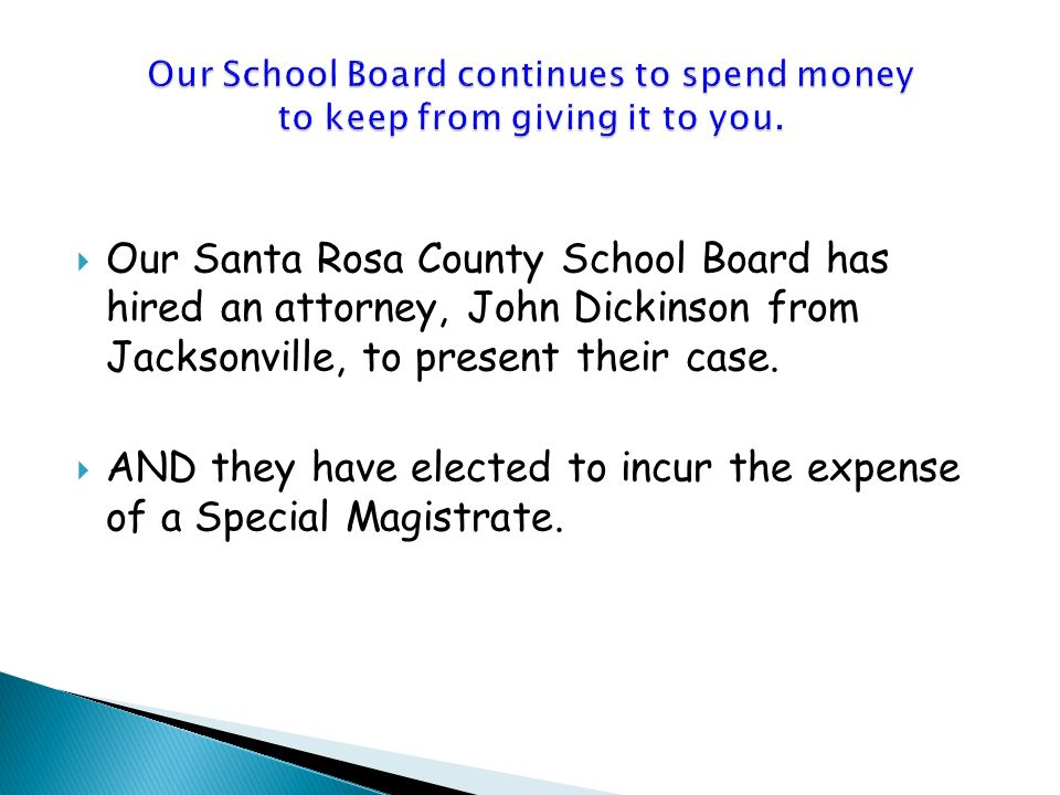 Our Santa Rosa County School Board has hired an attorney, John Dickinson from Jacksonville, to present their case.