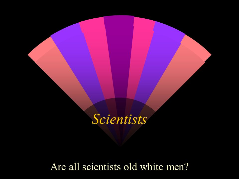 Scientists Are all scientists old white men