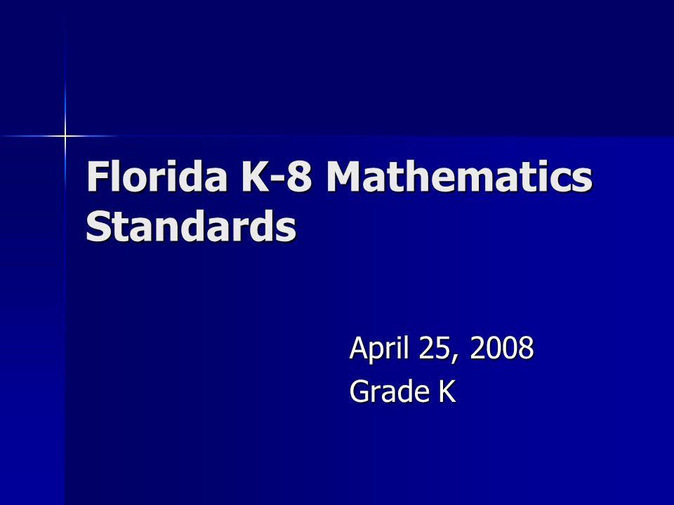 Florida K-8 Mathematics Standards April 25, 2008 Grade K