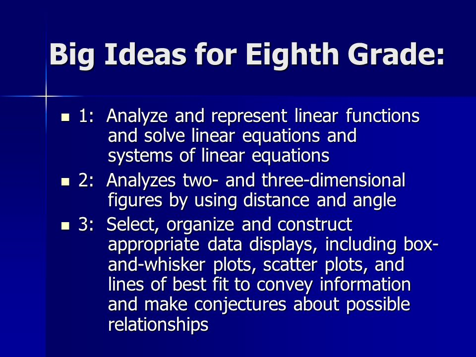 Big Ideas for Eighth Grade: 1: Analyze and represent linear functions and solve linear equations and systems of linear equations 1: Analyze and repres