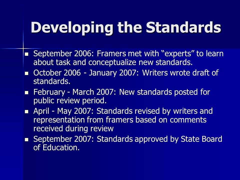 Developing the Standards September 2006: Framers met with experts to learn about task and conceptualize new standards. October 2006 - January 2007: Wr