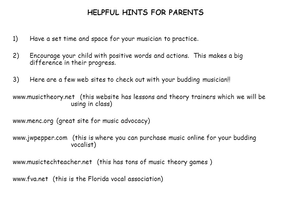 HELPFUL HINTS FOR PARENTS 1)Have a set time and space for your musician to practice.