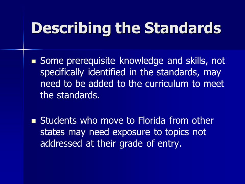 Describing the Standards Some prerequisite knowledge and skills, not specifically identified in the standards, may need to be added to the curriculum to meet the standards.