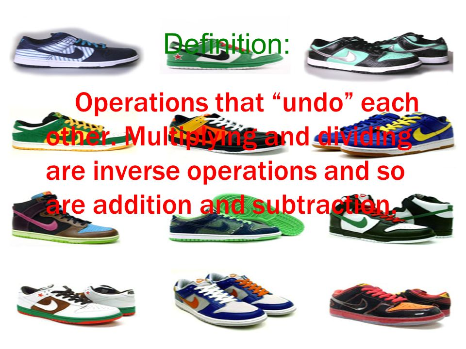 Definition: Operations that undo each other. Multiplying and dividing are inverse operations and so are addition and subtraction.