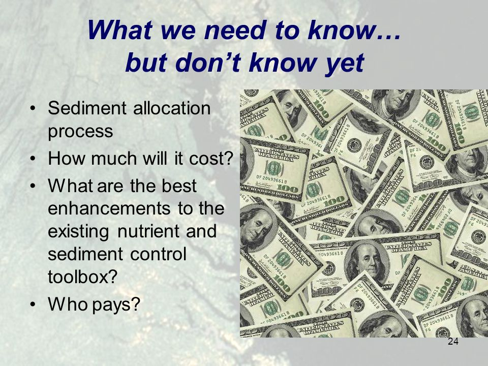 24 What we need to know… but dont know yet Sediment allocation process How much will it cost.