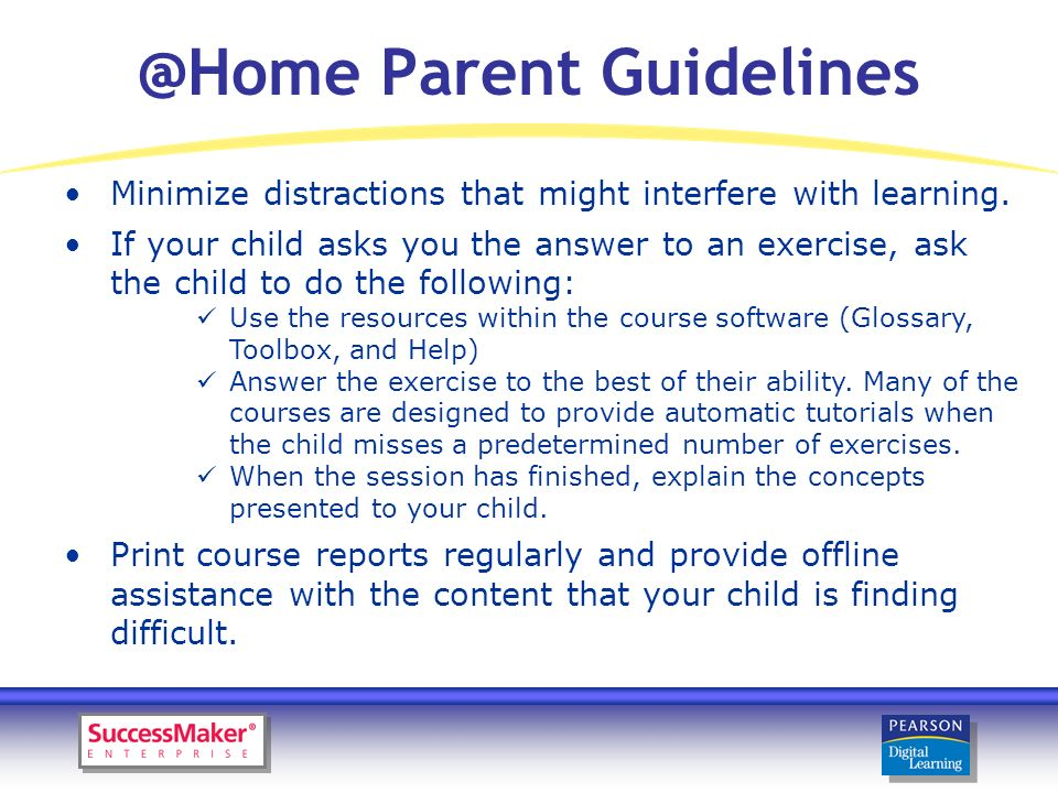 @Home Parent Guidelines Minimize distractions that might interfere with learning.