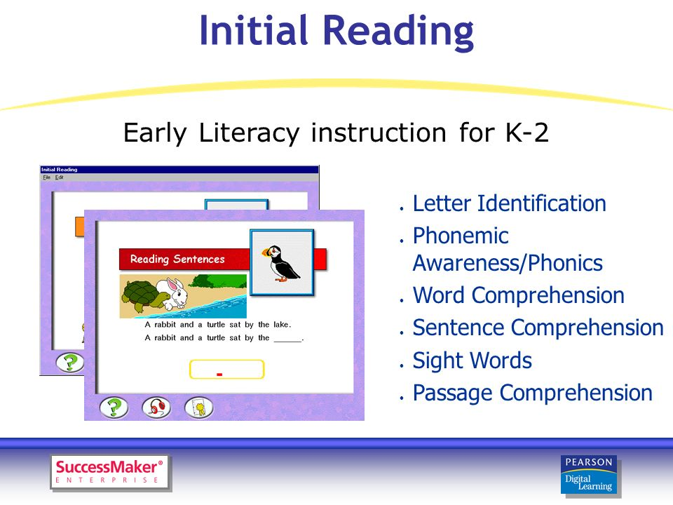 Reading Adventures Primary Authentic literature and reading strategy instruction for K-2 l Award-winning literature l Decodable books l Integrated tools to encourage emergent writers