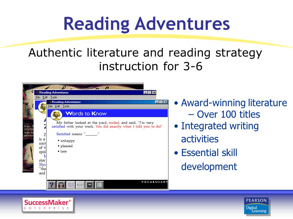 Reading Adventures Award-winning literature – Over 100 titles Integrated writing activities Essential skill development Authentic literature and reading strategy instruction for 3-6