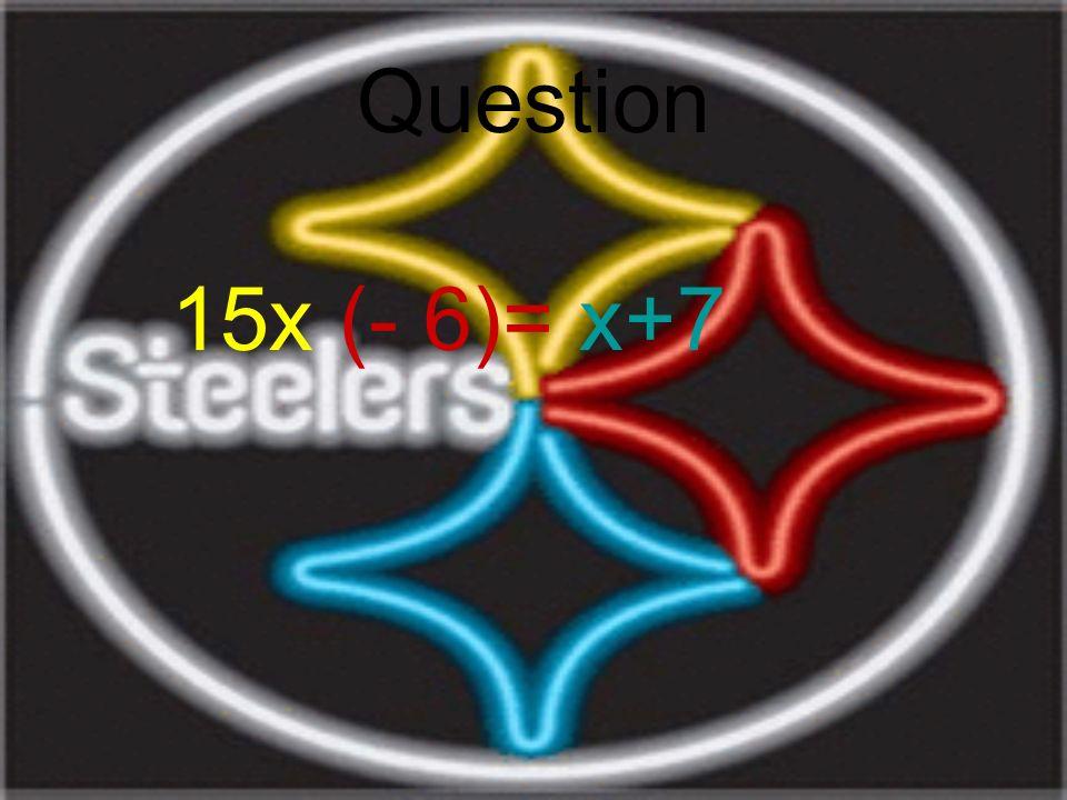 Question 15x (- 6)= x+7