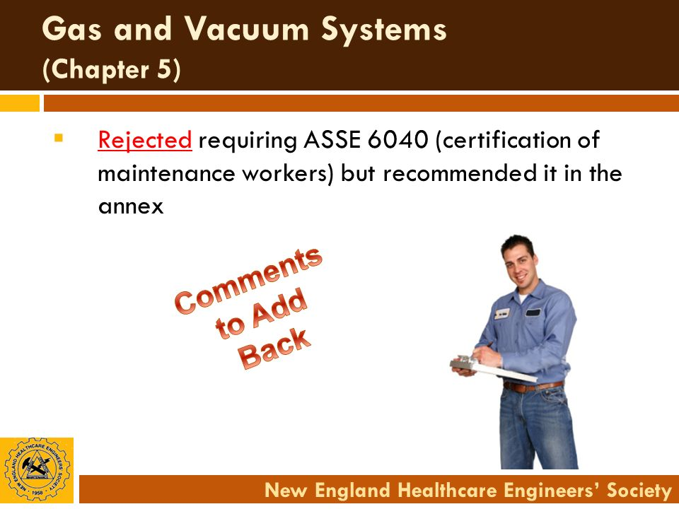 New England Healthcare Engineers Society Gas and Vacuum Systems (Chapter 5) Rejected requiring ASSE 6040 (certification of maintenance workers) but re