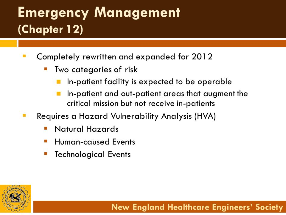 New England Healthcare Engineers Society Emergency Management (Chapter 12) Completely rewritten and expanded for 2012 Two categories of risk In-patien