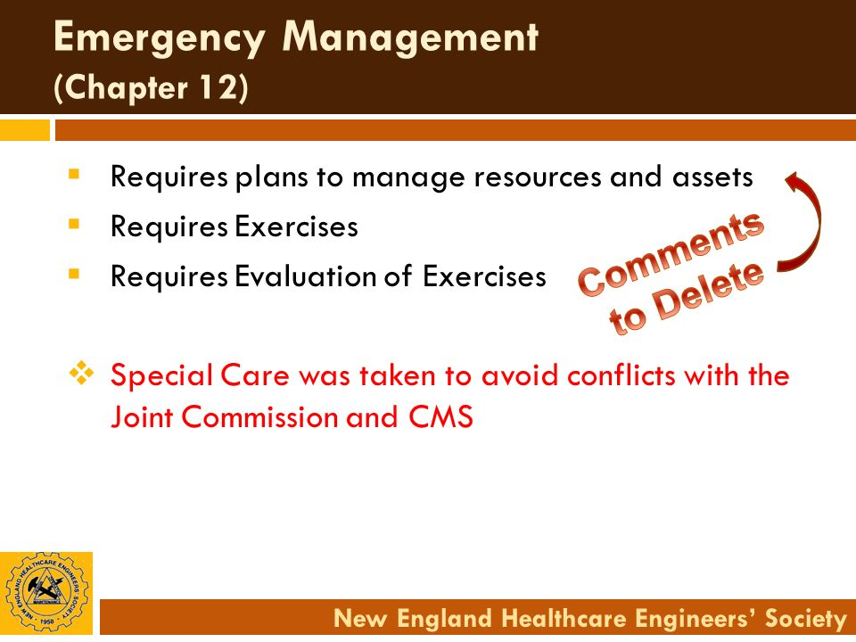 New England Healthcare Engineers Society Emergency Management (Chapter 12) Requires plans to manage resources and assets Requires Exercises Requires E