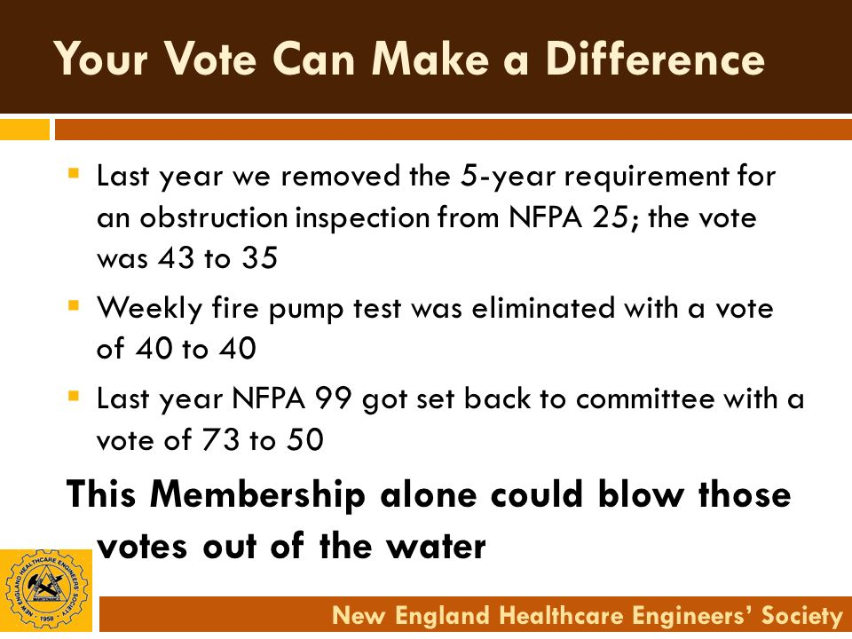 New England Healthcare Engineers Society Your Vote Can Make a Difference Last year we removed the 5-year requirement for an obstruction inspection fro