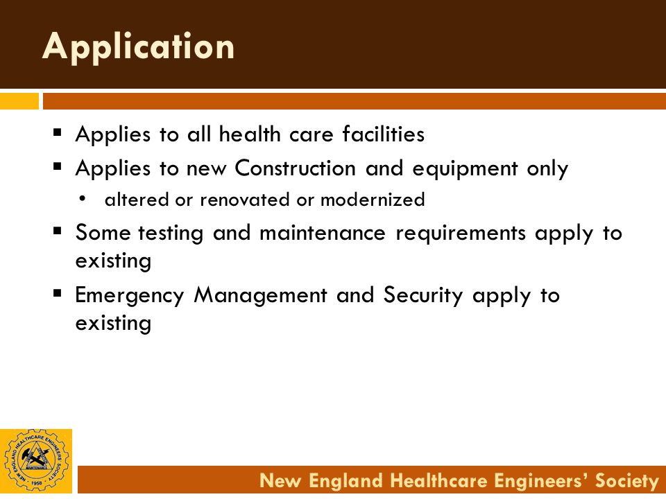 New England Healthcare Engineers Society Application Applies to all health care facilities Applies to new Construction and equipment only altered or r