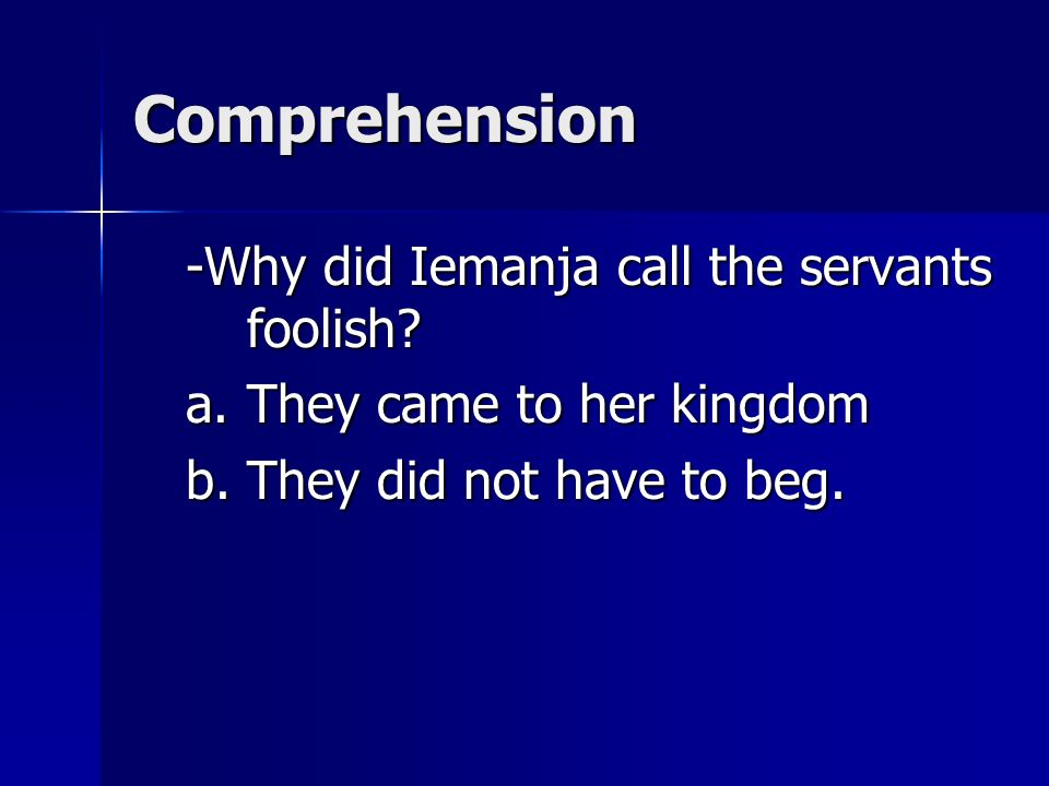 Answer Iemanja gave the servants a bag of night.