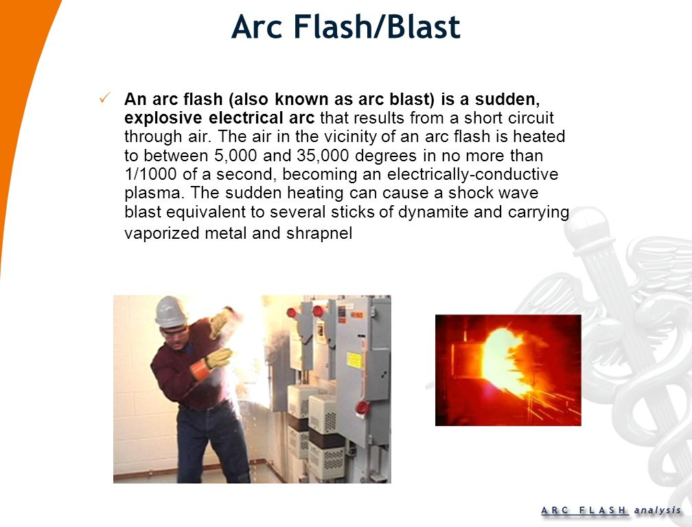 Arc Flash/Blast An arc flash (also known as arc blast) is a sudden, explosive electrical arc that results from a short circuit through air.