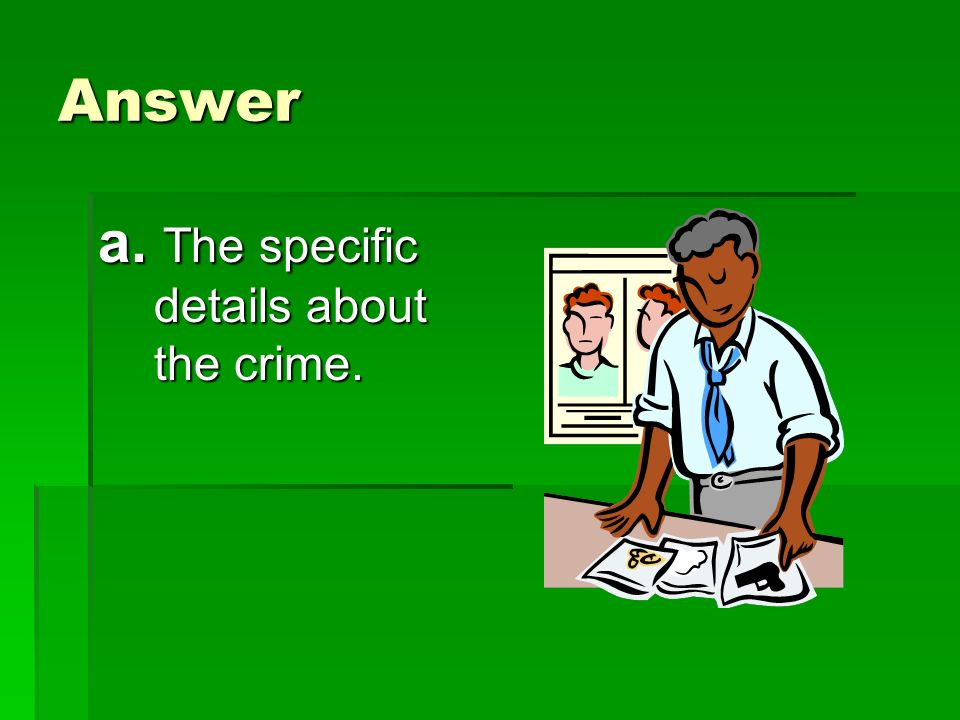 Comprehension What did Encyclopedia Brown need before he could solve the crime? What did Encyclopedia Brown need before he could solve the crime? a.Th