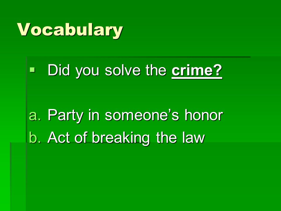 Vocabulary Did you solve the crime.Did you solve the crime.