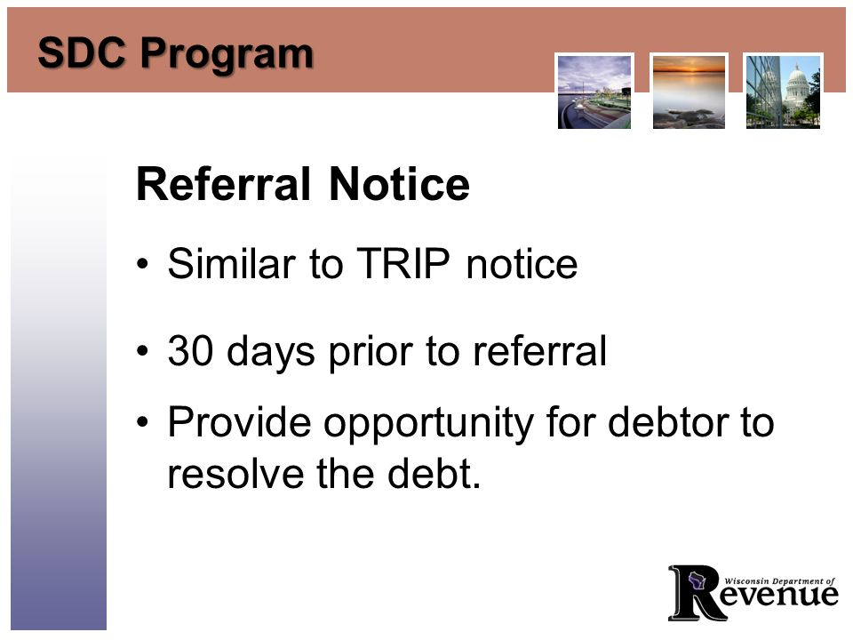 SDC Program Referral Notice Similar to TRIP notice 30 days prior to referral Provide opportunity for debtor to resolve the debt.