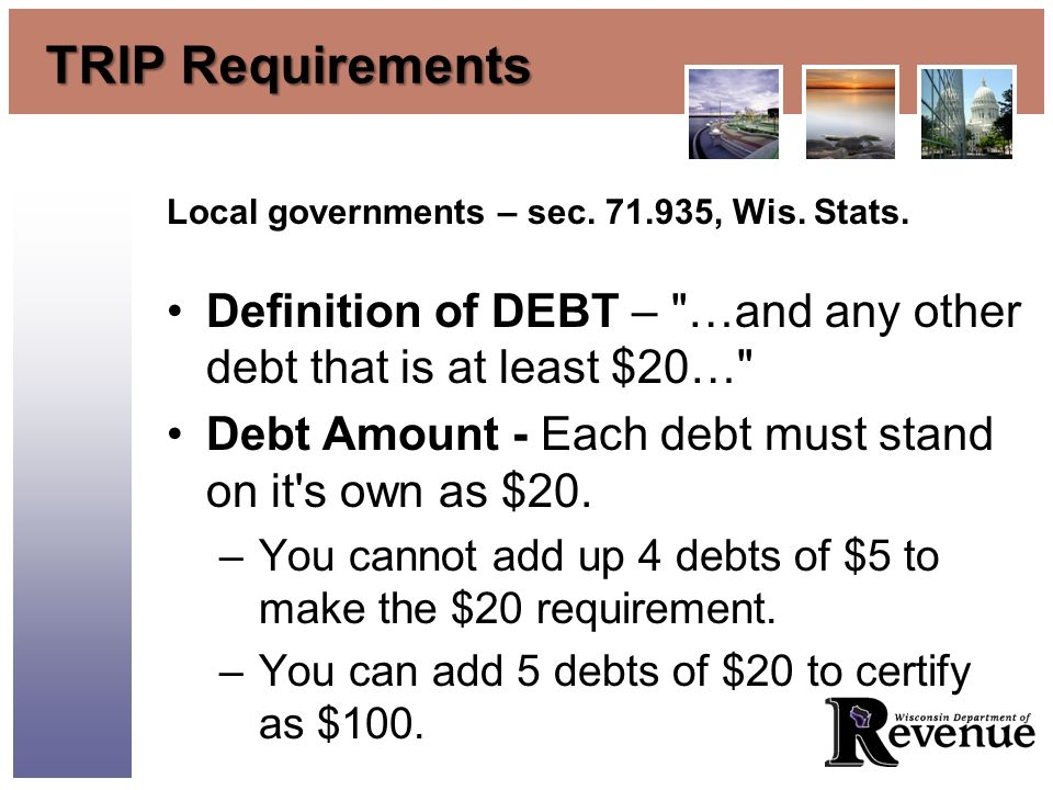 TRIP Requirements Local governments – sec. 71.935, Wis. Stats. Definition of DEBT –
