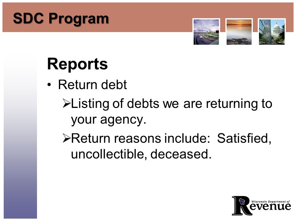 SDC Program Reports Return debt Listing of debts we are returning to your agency. Return reasons include: Satisfied, uncollectible, deceased.