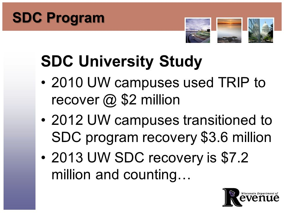 SDC Program SDC University Study 2010 UW campuses used TRIP to recover @ $2 million 2012 UW campuses transitioned to SDC program recovery $3.6 million 2013 UW SDC recovery is $7.2 million and counting…