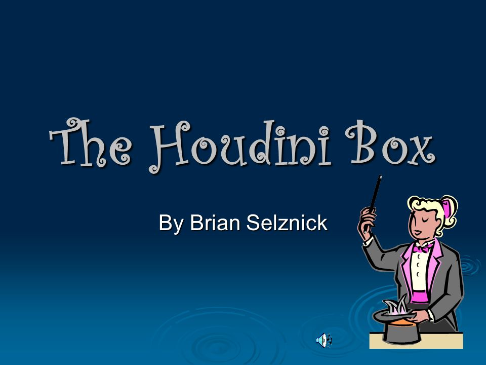 Comprehension Right after Victor learned about each one of Houdinis tricks, he… Tried to do what Houdini had done.