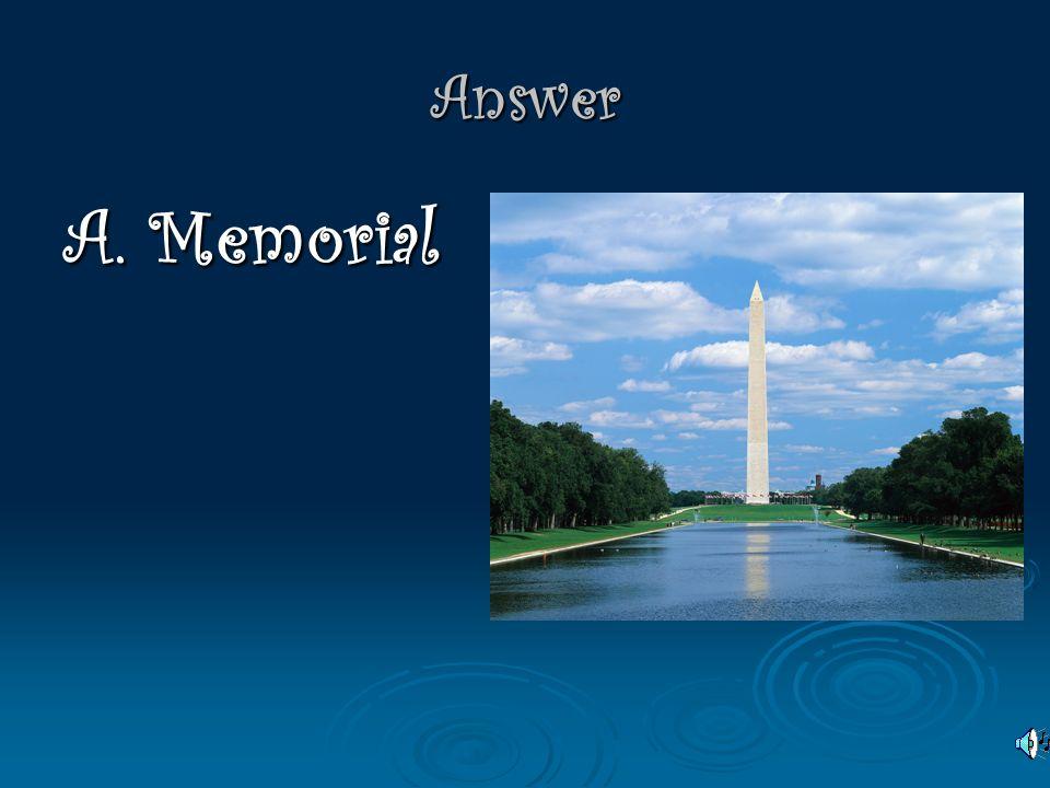 Vocabulary We visited the Washington monument. A. Memorial B. Head quarters