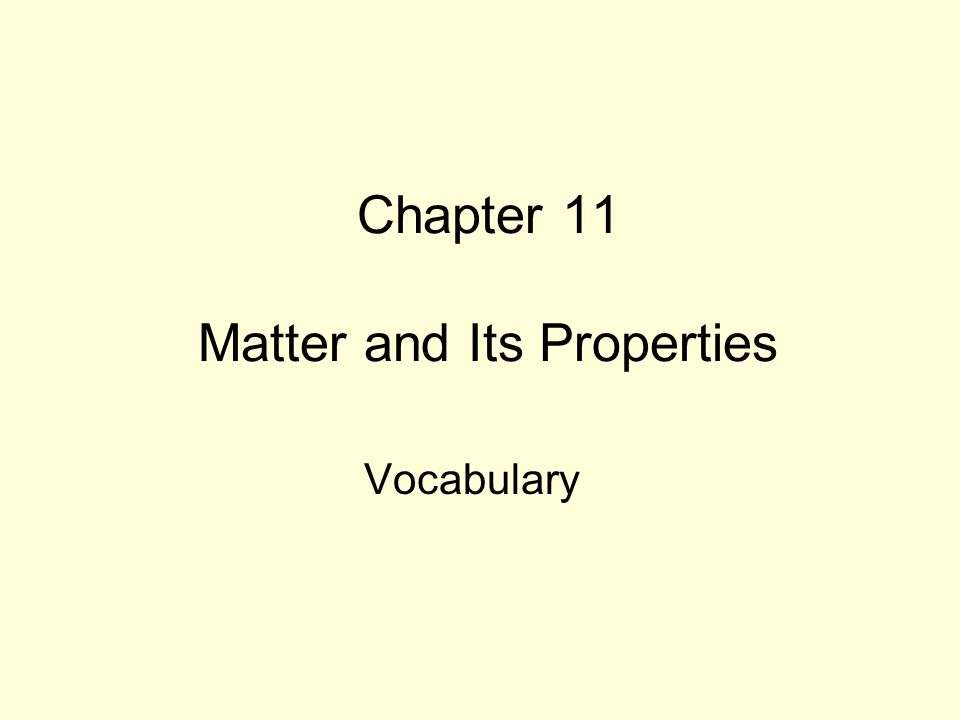 Chapter 11 Matter and Its Properties Vocabulary