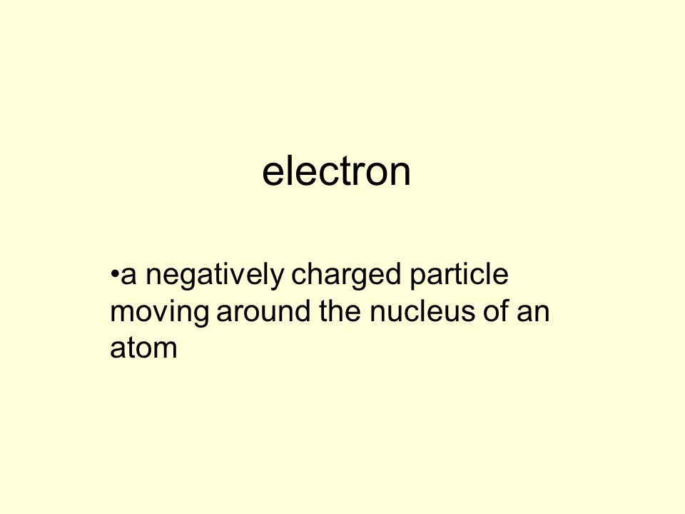 electron a negatively charged particle moving around the nucleus of an atom