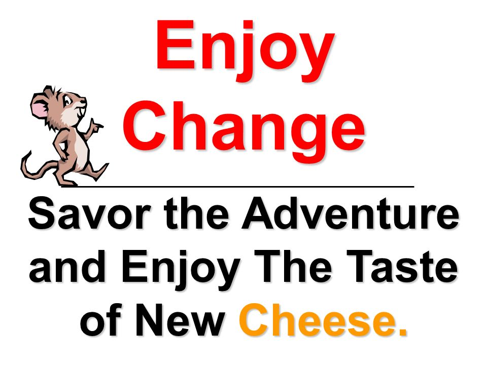 Enjoy Change Savor the Adventure and Enjoy The Taste of New Cheese.