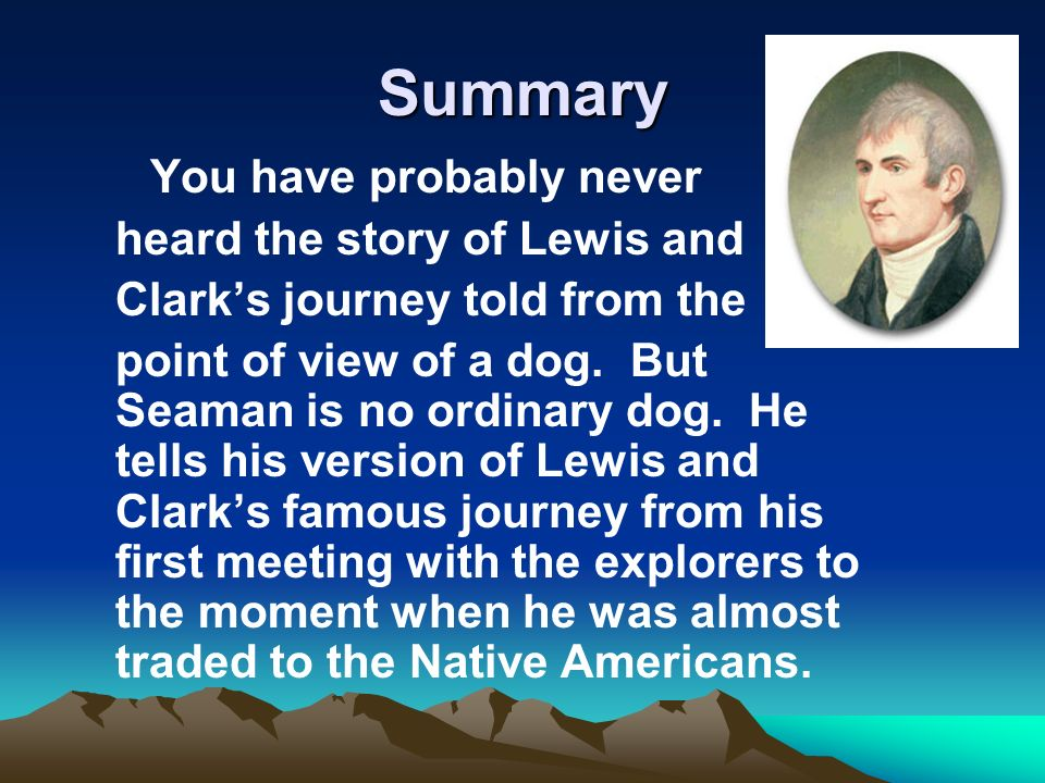Summary You have probably never heard the story of Lewis and Clarks journey told from the point of view of a dog. But Seaman is no ordinary dog. He te