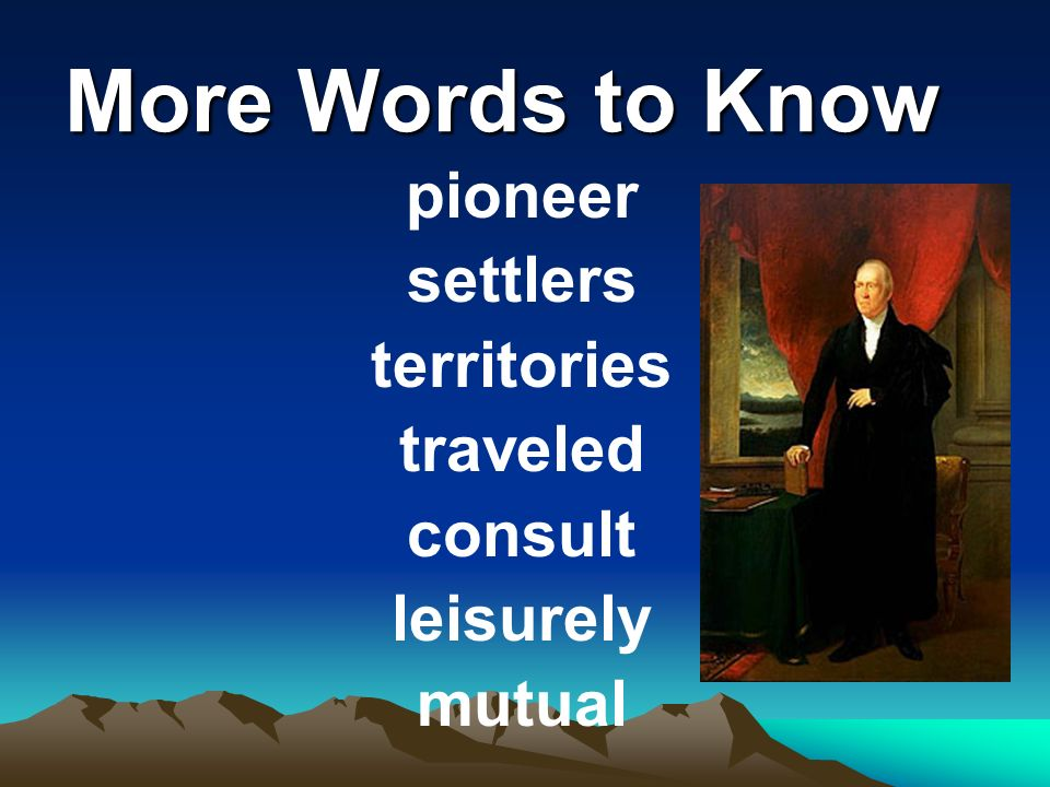 More Words to Know pioneer settlers territories traveled consult leisurely mutual
