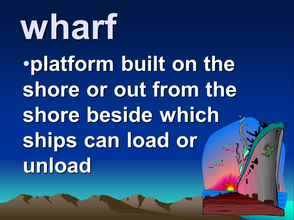 wharf platform built on the shore or out from the shore beside which ships can load or unloadplatform built on the shore or out from the shore beside