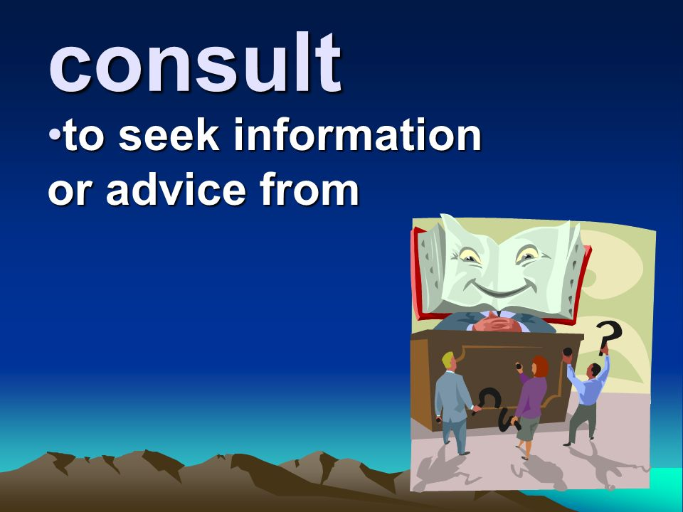 consult to seek information or advice fromto seek information or advice from