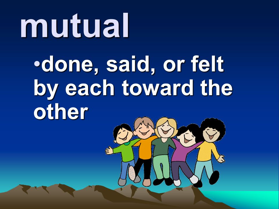 mutual done, said, or felt by each toward the otherdone, said, or felt by each toward the other